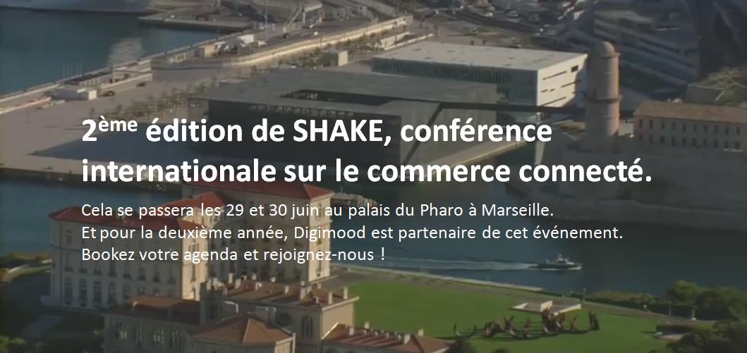 2ème édition de SHAKE, conférence internationale sur le commerce connecté. Cela se passera les 29 et 30 juin au palais du Pharo à Marseille. Et pour la deuxième année, Digimood est partenaire de cet événement. Bookez votre agenda et rejoignez-nous !