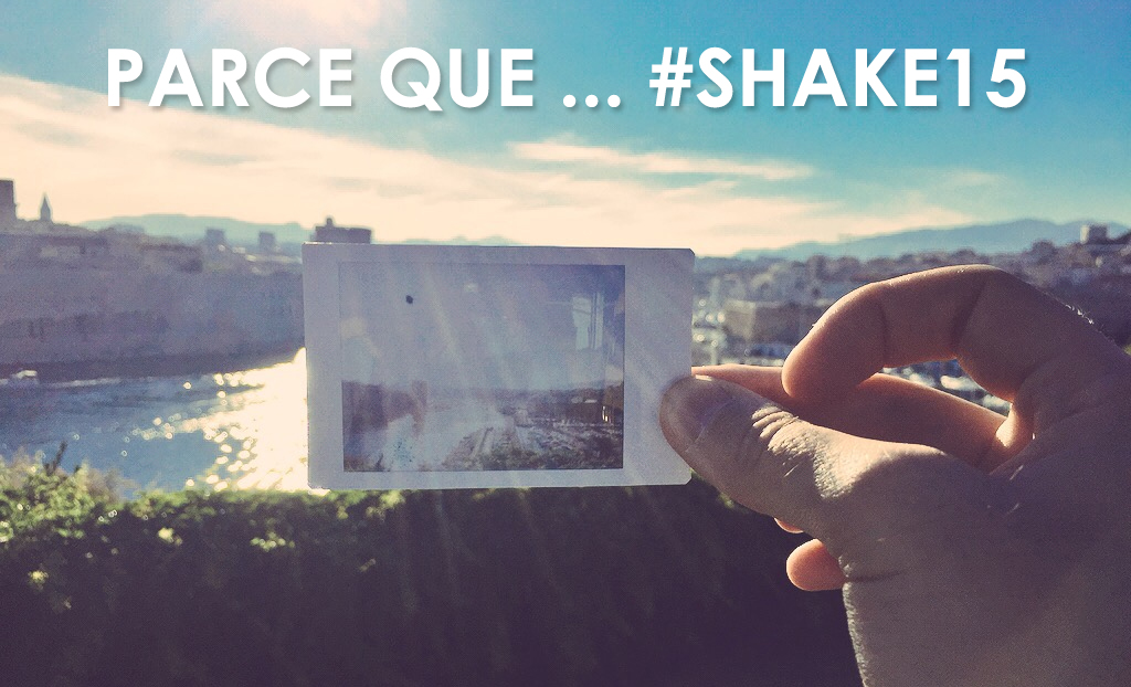 Parce que… #Shake15