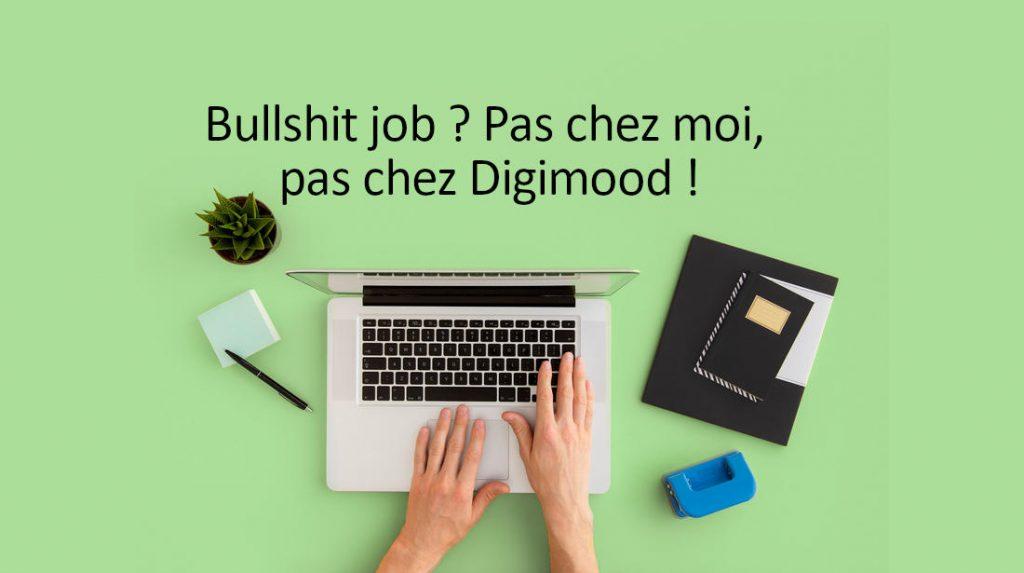 """Non, il n'y a pas de """"bullshit jobs"""" chez Digimood !"""