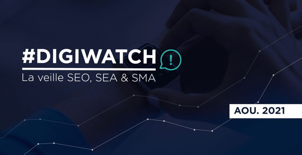 DigiWatch Août 2021 : veille SEO SEA SMA